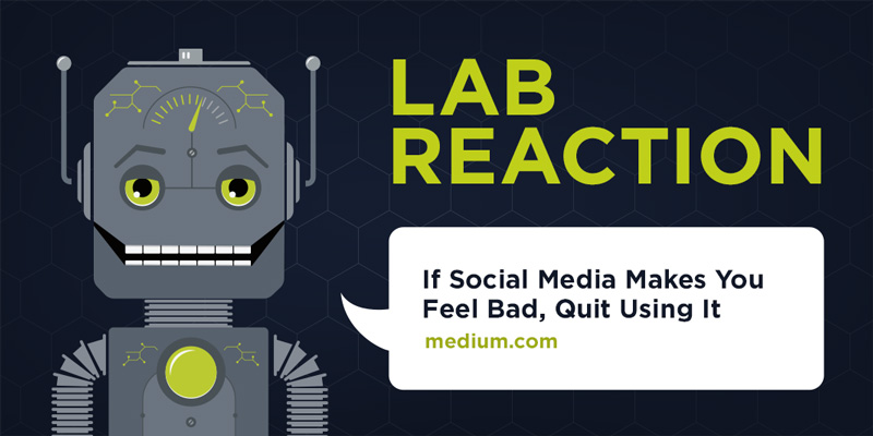 Lab Reaction: If Social Media Makes You Feel Bad, Quit Using It