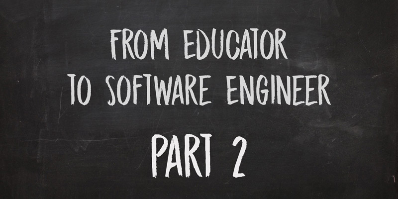 From Educator to Software Engineer, Part 2 – Interviews and Interns