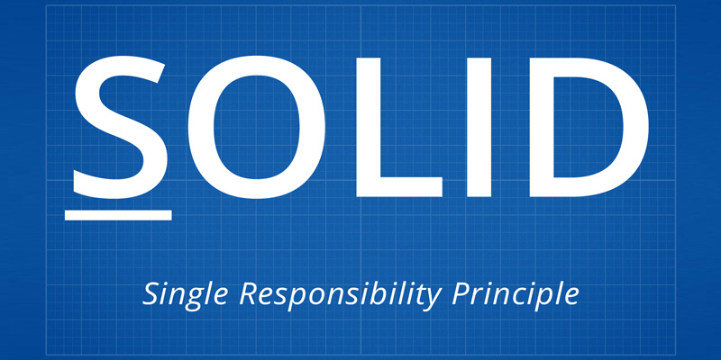 SOLID, Part 1: Single Responsibility Principle