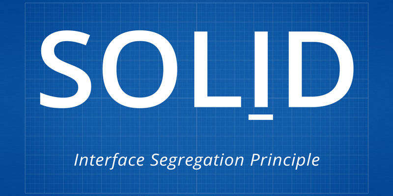 SOLID, Part 4: Interface Segregation Principle