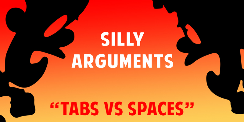 Silly Arguments – Tabs Versus Spaces