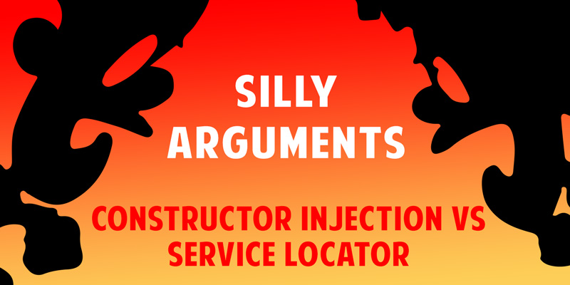 Silly Arguments – Constructor Injection vs Service Locator