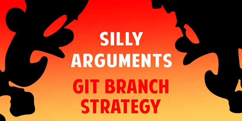 Silly Arguments – Git Branch Strategy
