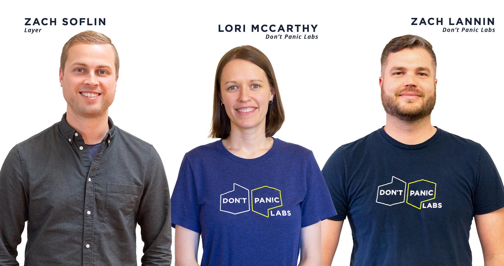 Zach Soflin of Layer & Lori McCarthy and Zach Lannin of Don't Panic Labs