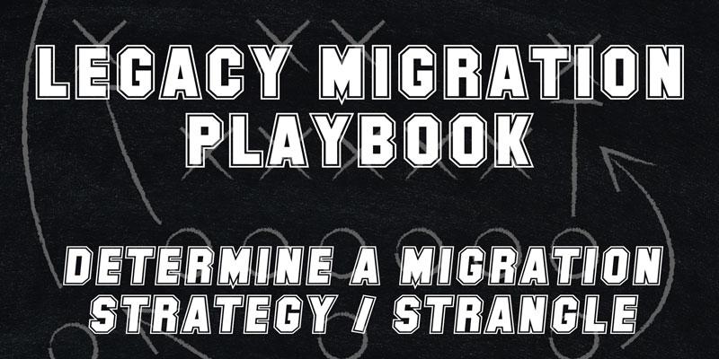 Legacy Migration Playbook – Determine a Migration Strategy / Strangle