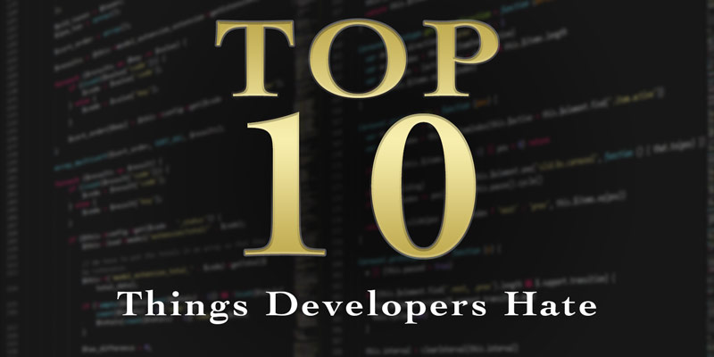 Top Ten Things Developers Hate