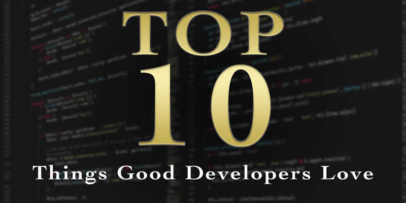 Top Ten Things Good Developers Love