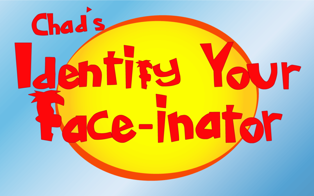 Chad's Identify-Your-Face-inator