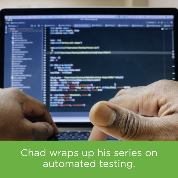 Chad wraps up his series on automated testing