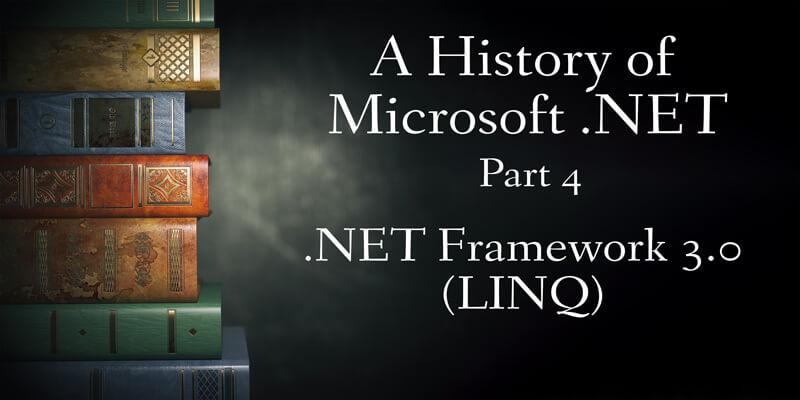 A History of Microsoft .NET, Part 4: .NET Framework 3.0 (LINQ)