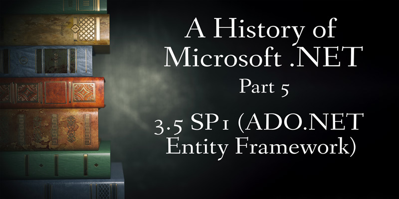A History of Microsoft .NET, Part 5: 3.5 SP1 (ADO.NET Entity Framework)