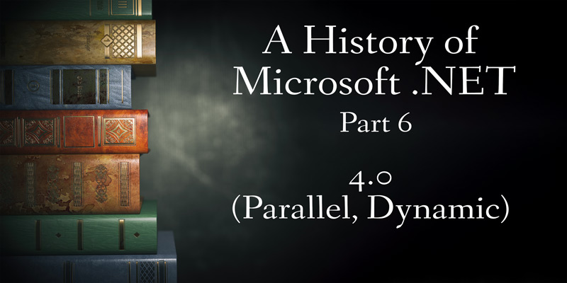 A History of Microsoft .NET, Part 6: 4.0 (Parallel, Dynamic)